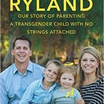 Raising Ryland, Our Story of Parenting a Transgender Child with No Strings Attached