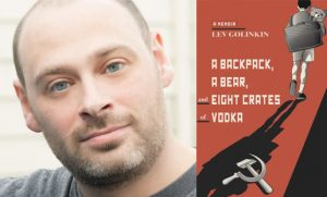 Lev Golinkin, A Backpack, A Bear, Eight Crates of Vodka